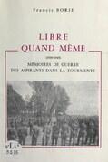 Libre quand même (1939-1945)