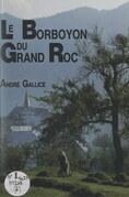 Les mémoires d'André Gallice, poète-paysan bauju, savoyard (2). Le Borboyon du Grand Roc