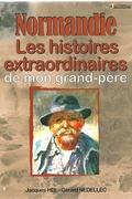 Normandie, les histoires extraordinaires de mon grand-père