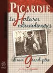 Picardie, histoires extraordinaires de mon grand-père