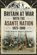 Britain at War with the Asante Nation 1823-1900
