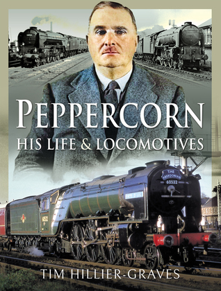 Peppercorn, His Life and Locomotives