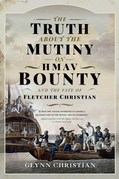 The Truth About the Mutiny on HMAV Bounty - and the Fate of Fletcher Christian