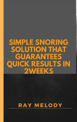 Simple Snoring Solution That Guarantees Quick Results In 2 weeks