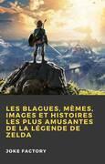 Les Blagues, Mèmes, Images et Histoires les Plus Amusantes de la Légende de Zelda