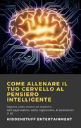 Come allenare il tuo cervello al pensiero intelligente