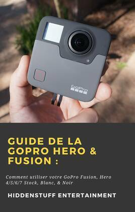 Guide de la GoPro Hero & Fusion: