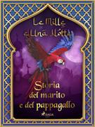Storia del marito e del pappagallo (Le Mille e Una Notte 9)
