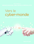 Vers le cyber-monde. Humain et numérique en interaction