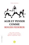 Agir et penser comme Roger Federer