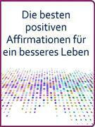 Die besten positiven Affirmationen für ein besseres Leben
