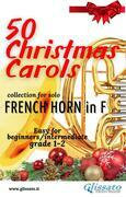 50  Christmas Carols for solo French Horn in F