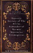 Esoteric Secrets of The Divine Pymander of Hermes Mercurius Trismegistus