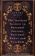 The Ancient Secrets to Personal Success, Personal Power and Freedom