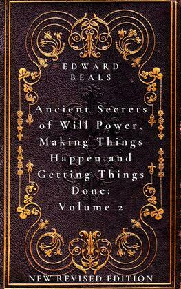 Ancient Secrets of Will Power, Making Things Happen and Getting Things Done Volume 2