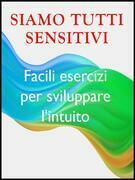 Siamo tutti sensitivi - Esercizi per sviluppare l'intuito
