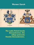 The noble Polish family Alexandrowicz. Die adlige polnische Familie Alexandrowicz.
