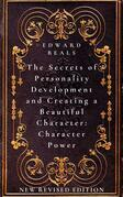The Secrets of Personality Development and Creating a Beautiful Character: Character Power
