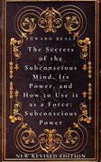 The Secrets of the Subconscious Mind, Its Power, and How to Use it as a Force: Subconscious Power