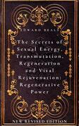 The Secrets of Sexual Energy, Transmutation, Regeneration and Vital Rejuvenation: Regenerative Power