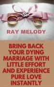 Bring Back Your Dying Marriage With Little Effort And Experience Pure Love Instantly