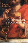 Comprendre l'Eucharistie