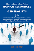 How to Land a Top-Paying Human resources generalists Job: Your Complete Guide to Opportunities, Resumes and Cover Letters, Interviews, Salaries, Promo
