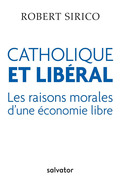 Catholique et libéral : Les raisons morales d'une économie libre