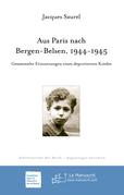 Aus Paris nach Bergen-Belsen, 1944-1945. Gesammelte Erinne-rungen eines deportierten Kindes