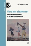 Vivre plus simplement. Analyse sociologique de la distanciation normative