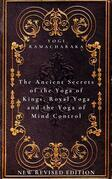 The Ancient Secrets of the Yoga of Kings, Royal Yoga and the Yoga of Mind Control