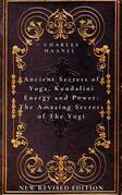 Ancient Secrets of Yoga, Kundalini Energy and Power The Amazing Secrets of The Yogi