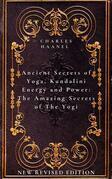 Ancient Secrets of Yoga, Kundalini Energy and Power The Amazing Secrets of The Yogi