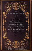 The Ancient Secrets of the Yoga of Wisdom and Knowledge