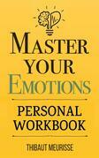 Master Your Emotions: A Practical Guide to Overcome Negativity and Better Manage Your Feelings (Mastery Series Book 1)