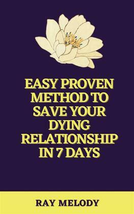 Easy Proven Method To Save Your Dying Relationship In 7 Days