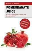Pomgranate Juice - A Cure for Prostate Cancer and Breast Cancer?