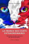 La France des chats extraordinaires - 75 histoires de chats (vraiments) pas comme les autres...