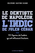 Le dentiste de Napoléon, l'indic de Jules César... Ces figures de l'ombre qui ont influencé l'Histoi