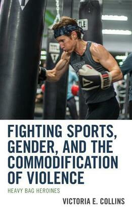 Fighting Sports, Gender, and the Commodification of Violence