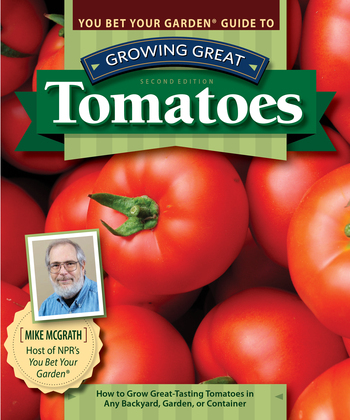 You Bet Your Garden Guide to Growing Great Tomatoes, Second Edition