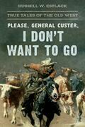 Please, General Custer, I Don't Want to Go