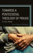 Towards A Pentecostal Theology of Praxis