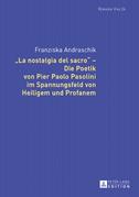 «La nostalgia del sacro»  Die Poetik von Pier Paolo Pasolini im Spannungsfeld von Heiligem und Profanem
