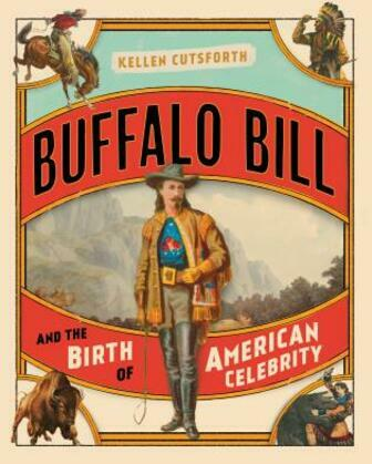 Buffalo Bill and the Birth of American Celebrity