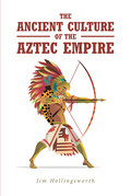 The Ancient Culture of the Aztec Empire