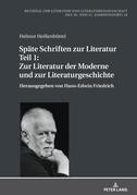 Späte Schriften zur Literatur. Teil 1: Zur Literatur der Moderne und zur Literaturgeschichte