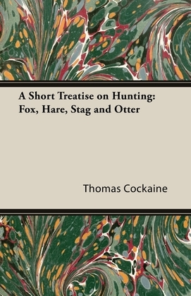 A Short Treatise on Hunting: Fox, Hare, Stag and Otter