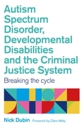 Autism Spectrum Disorder, Developmental Disabilities, and the Criminal Justice System