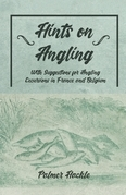 Hints on Angling - With Suggestions for Angling Excursions in France and Belgium